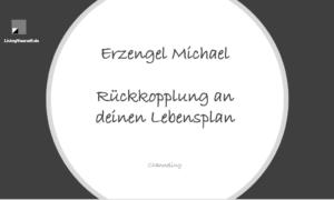 Erzengel Michael - Rückkopplung an deinen Lebensplan