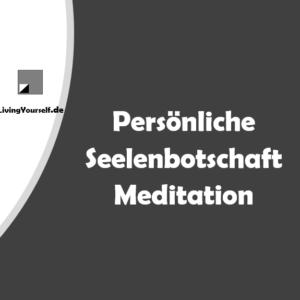 Seelenbotschaft als Meditation